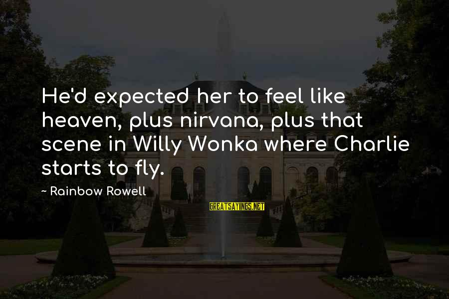 Scene Sayings By Rainbow Rowell: He'd expected her to feel like heaven, plus nirvana, plus that scene in Willy Wonka