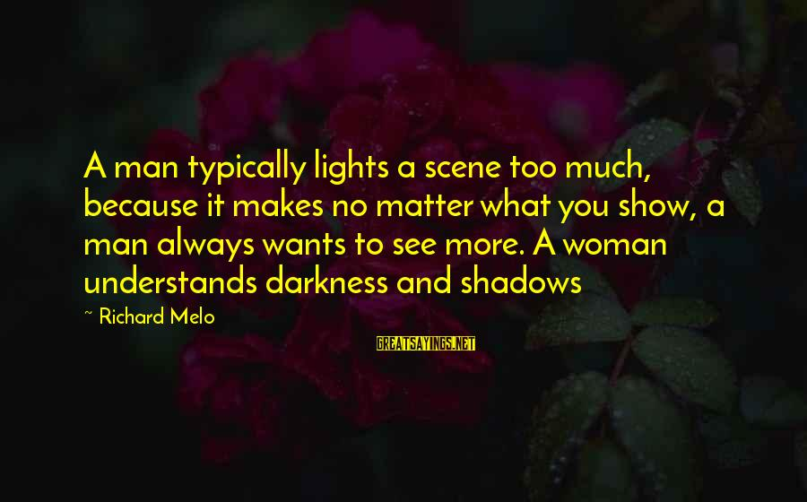 Scene Sayings By Richard Melo: A man typically lights a scene too much, because it makes no matter what you