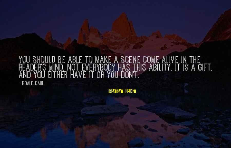 Scene Sayings By Roald Dahl: You should be able to make a scene come alive in the reader's mind. Not
