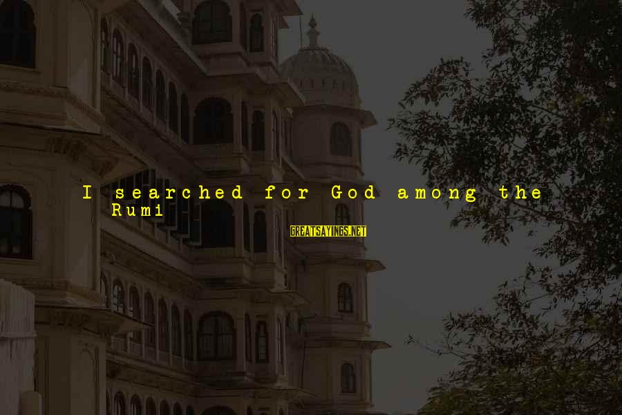 Scene Sayings By Rumi: I searched for God among the Christians and on the Cross and therein I found