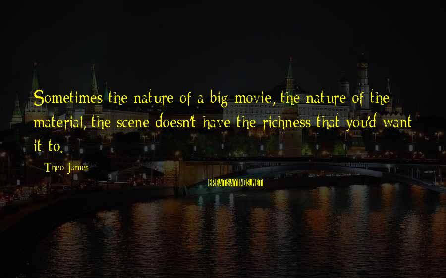 Scene Sayings By Theo James: Sometimes the nature of a big movie, the nature of the material, the scene doesn't