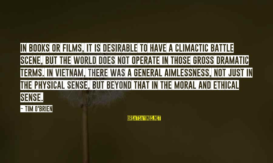 Scene Sayings By Tim O'Brien: In books or films, it is desirable to have a climactic battle scene, but the