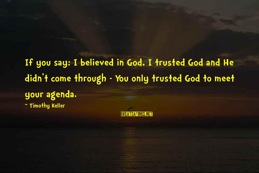 Schcedules Sayings By Timothy Keller: If you say: I believed in God, I trusted God and He didn't come through
