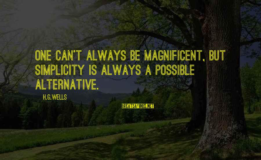 Scheck Sayings By H.G.Wells: One can't always be magnificent, but simplicity is always a possible alternative.