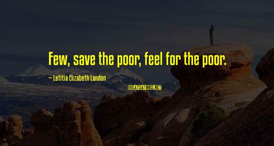 Schindler's List Famous Sayings By Letitia Elizabeth Landon: Few, save the poor, feel for the poor.