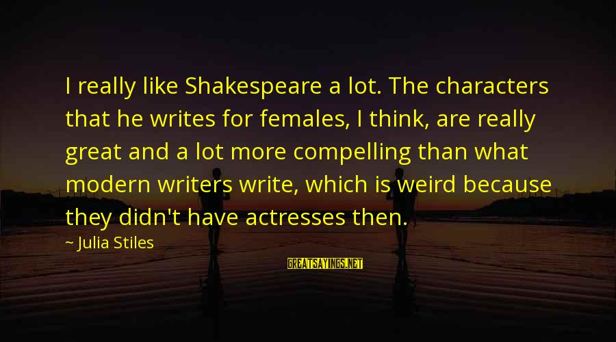Scholarly Communication Sayings By Julia Stiles: I really like Shakespeare a lot. The characters that he writes for females, I think,