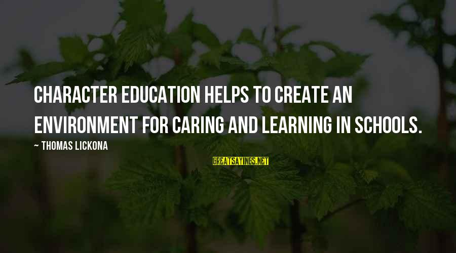 School As A Learning Environment Sayings By Thomas Lickona: Character Education helps to create an environment for caring and learning in schools.