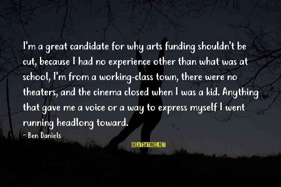 School Closed Sayings By Ben Daniels: I'm a great candidate for why arts funding shouldn't be cut, because I had no