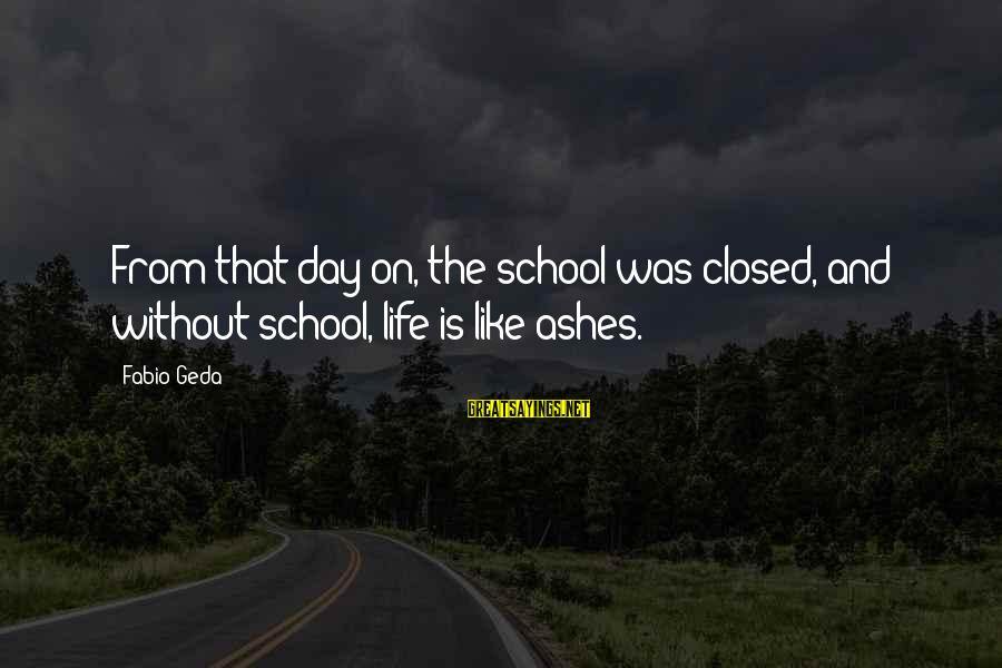 School Closed Sayings By Fabio Geda: From that day on, the school was closed, and without school, life is like ashes.