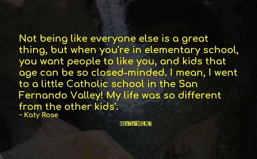 School Closed Sayings By Katy Rose: Not being like everyone else is a great thing, but when you're in elementary school,