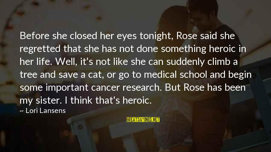 School Closed Sayings By Lori Lansens: Before she closed her eyes tonight, Rose said she regretted that she has not done