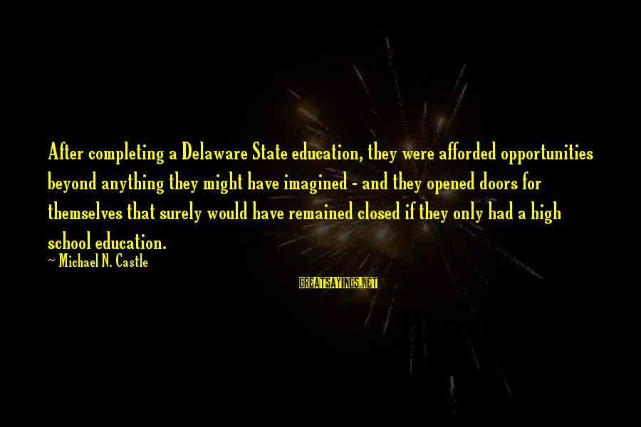 School Closed Sayings By Michael N. Castle: After completing a Delaware State education, they were afforded opportunities beyond anything they might have