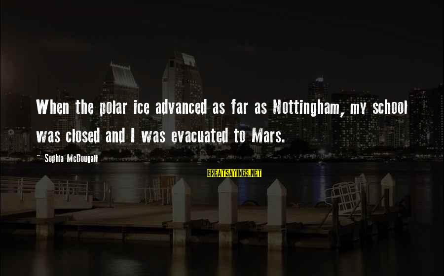 School Closed Sayings By Sophia McDougall: When the polar ice advanced as far as Nottingham, my school was closed and I