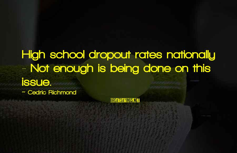 School Dropout Sayings By Cedric Richmond: High school dropout rates nationally - Not enough is being done on this issue.