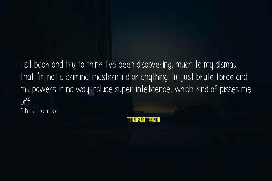 School Dropout Sayings By Kelly Thompson: I sit back and try to think. I've been discovering, much to my dismay, that