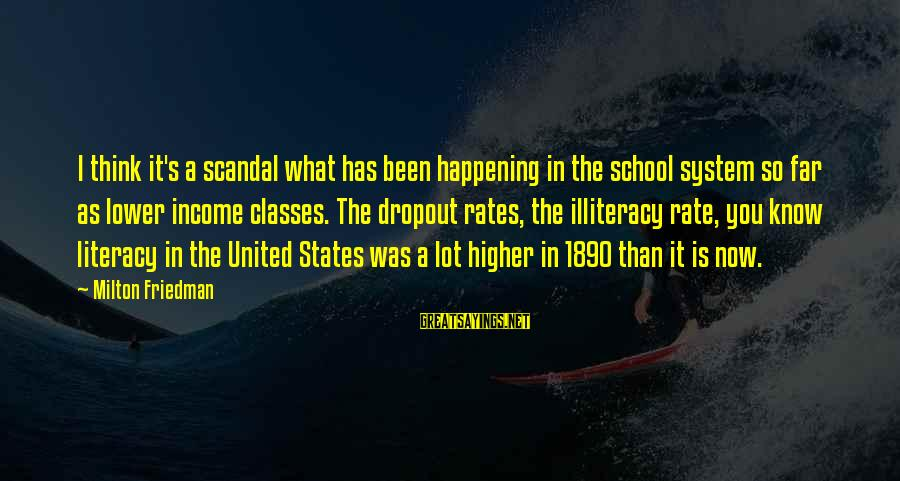 School Dropout Sayings By Milton Friedman: I think it's a scandal what has been happening in the school system so far