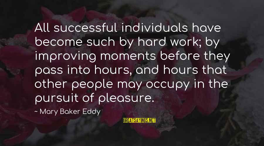 School For Scoundrels Sayings By Mary Baker Eddy: All successful individuals have become such by hard work; by improving moments before they pass