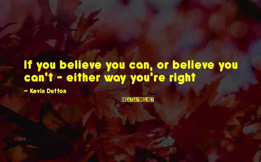 School In Marathi Sayings By Kevin Dutton: If you believe you can, or believe you can't - either way you're right