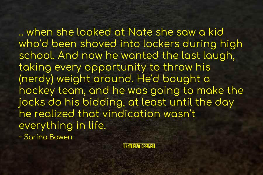 School Life Last Day Sayings By Sarina Bowen: .. when she looked at Nate she saw a kid who'd been shoved into lockers