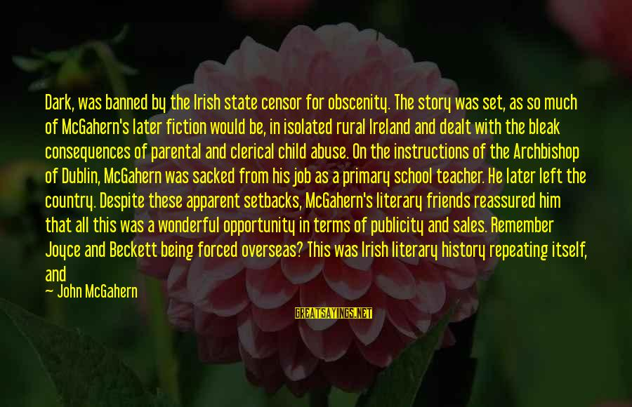School Publicity Sayings By John McGahern: Dark, was banned by the Irish state censor for obscenity. The story was set, as