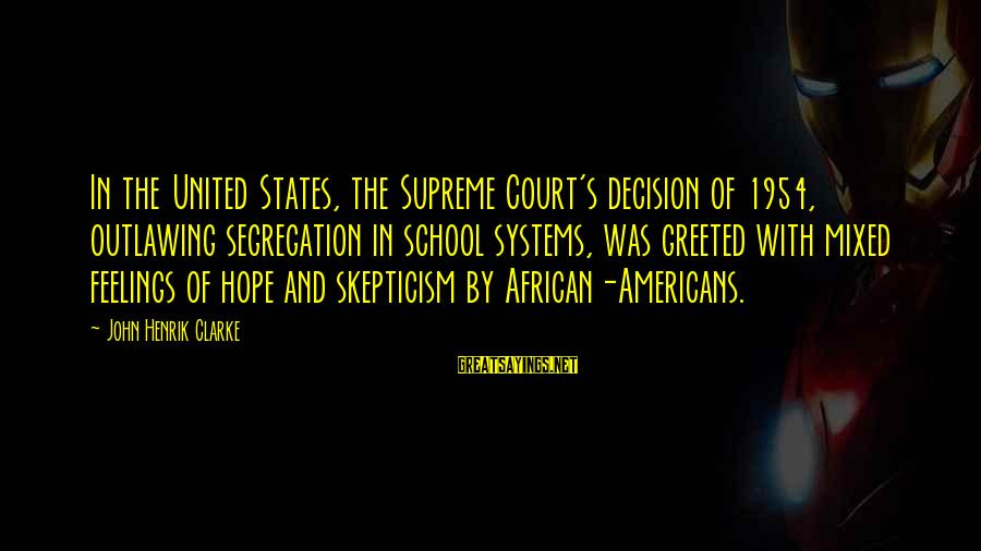 School Segregation Sayings By John Henrik Clarke: In the United States, the Supreme Court's decision of 1954, outlawing segregation in school systems,