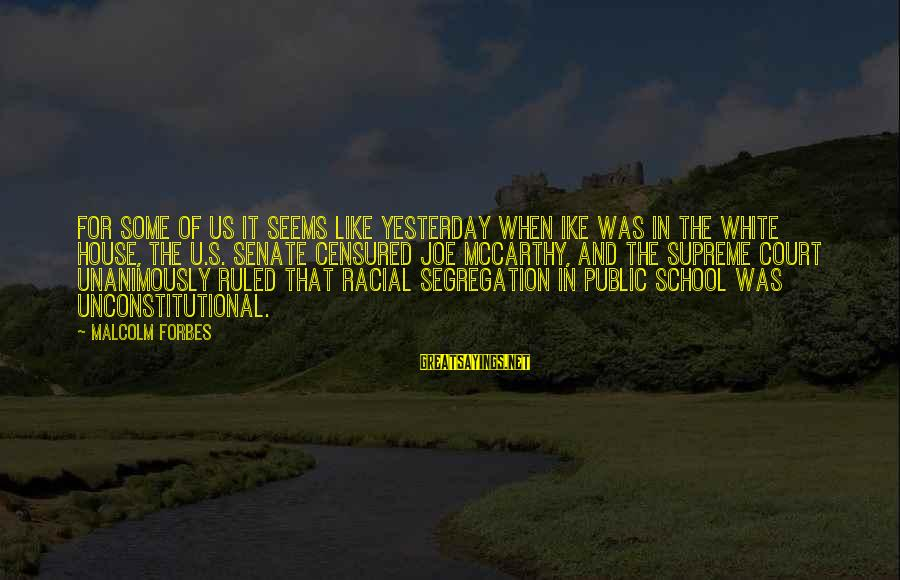 School Segregation Sayings By Malcolm Forbes: For some of us it seems like yesterday when Ike was in the White House,