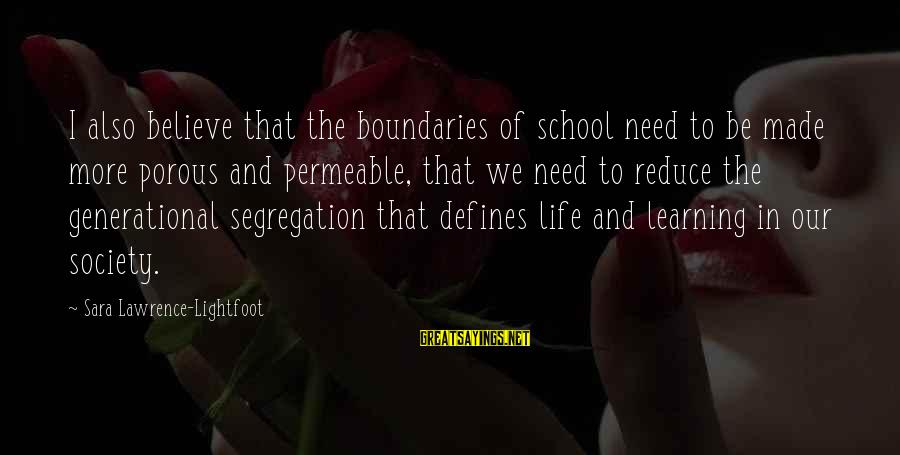 School Segregation Sayings By Sara Lawrence-Lightfoot: I also believe that the boundaries of school need to be made more porous and