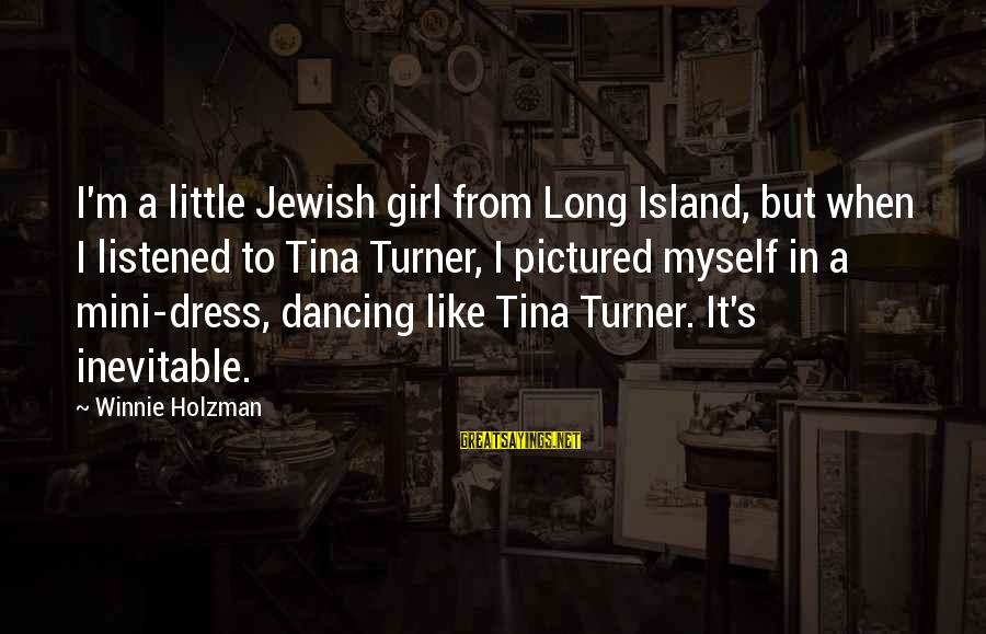 School Segregation Sayings By Winnie Holzman: I'm a little Jewish girl from Long Island, but when I listened to Tina Turner,