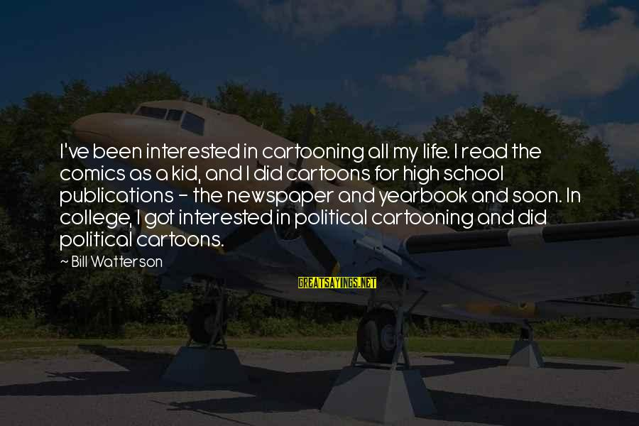 School Yearbook Sayings By Bill Watterson: I've been interested in cartooning all my life. I read the comics as a kid,