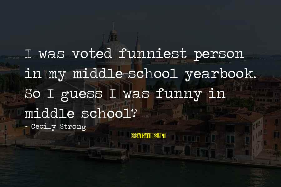 School Yearbook Sayings By Cecily Strong: I was voted funniest person in my middle-school yearbook. So I guess I was funny