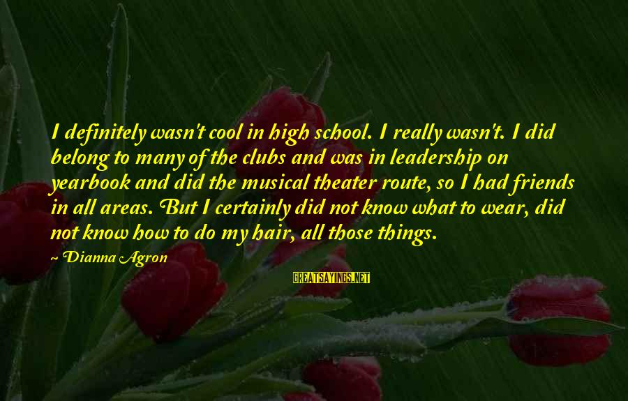 School Yearbook Sayings By Dianna Agron: I definitely wasn't cool in high school. I really wasn't. I did belong to many
