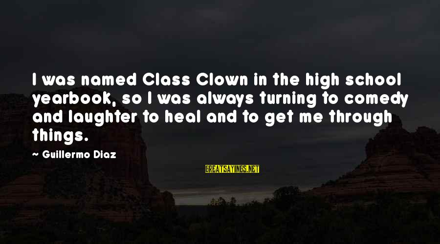School Yearbook Sayings By Guillermo Diaz: I was named Class Clown in the high school yearbook, so I was always turning