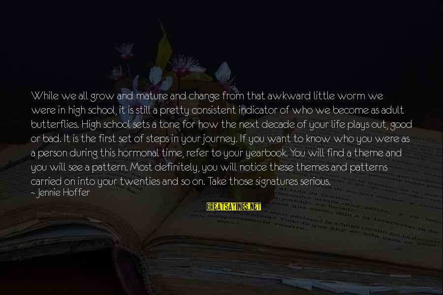 School Yearbook Sayings By Jennie Hoffer: While we all grow and mature and change from that awkward little worm we were