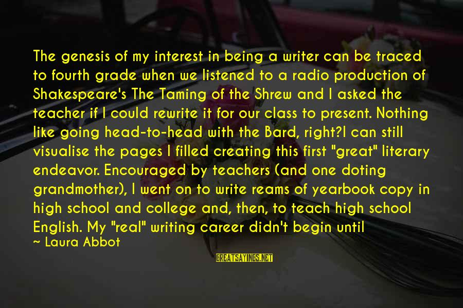 School Yearbook Sayings By Laura Abbot: The genesis of my interest in being a writer can be traced to fourth grade