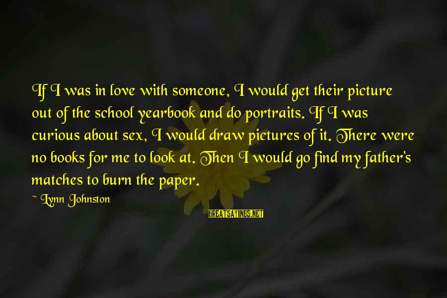 School Yearbook Sayings By Lynn Johnston: If I was in love with someone, I would get their picture out of the