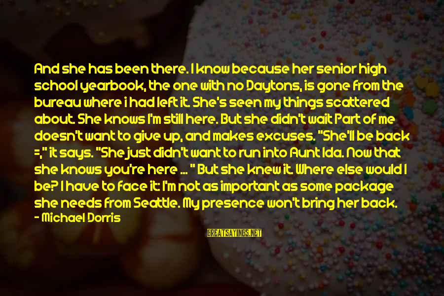 School Yearbook Sayings By Michael Dorris: And she has been there. I know because her senior high school yearbook, the one