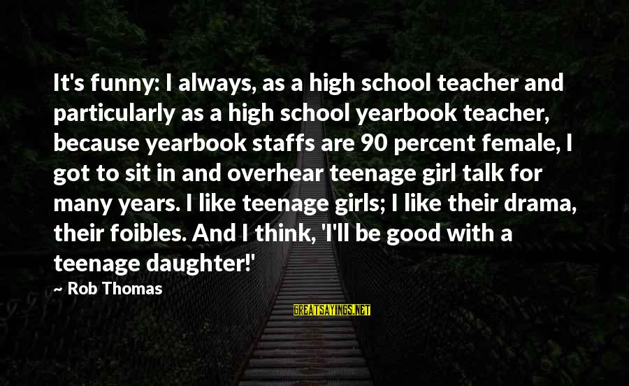 School Yearbook Sayings By Rob Thomas: It's funny: I always, as a high school teacher and particularly as a high school
