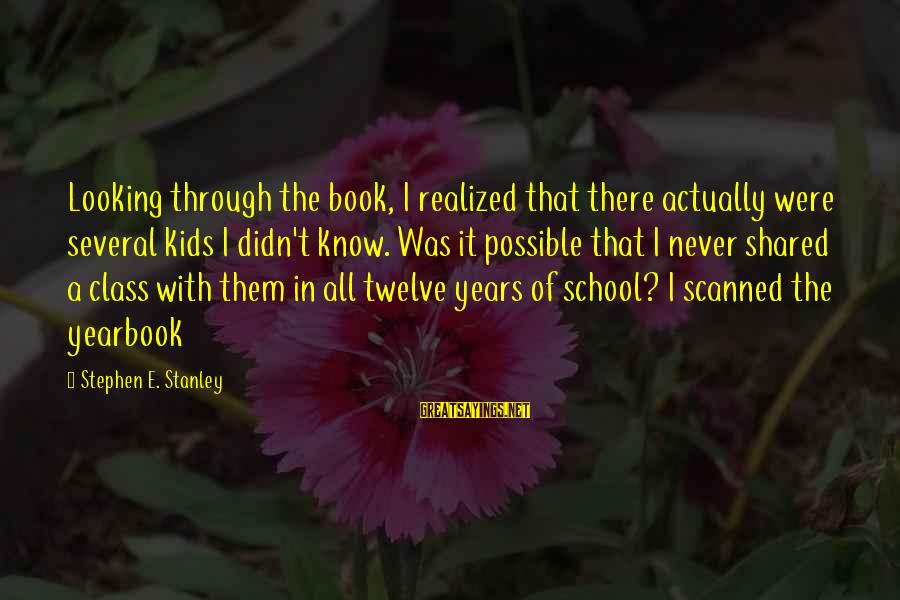 School Yearbook Sayings By Stephen E. Stanley: Looking through the book, I realized that there actually were several kids I didn't know.