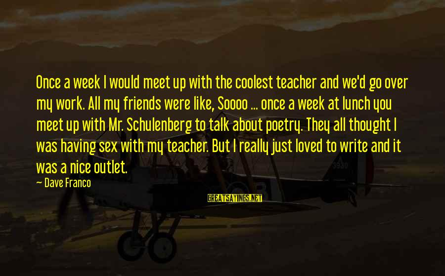 Schulenberg Sayings By Dave Franco: Once a week I would meet up with the coolest teacher and we'd go over