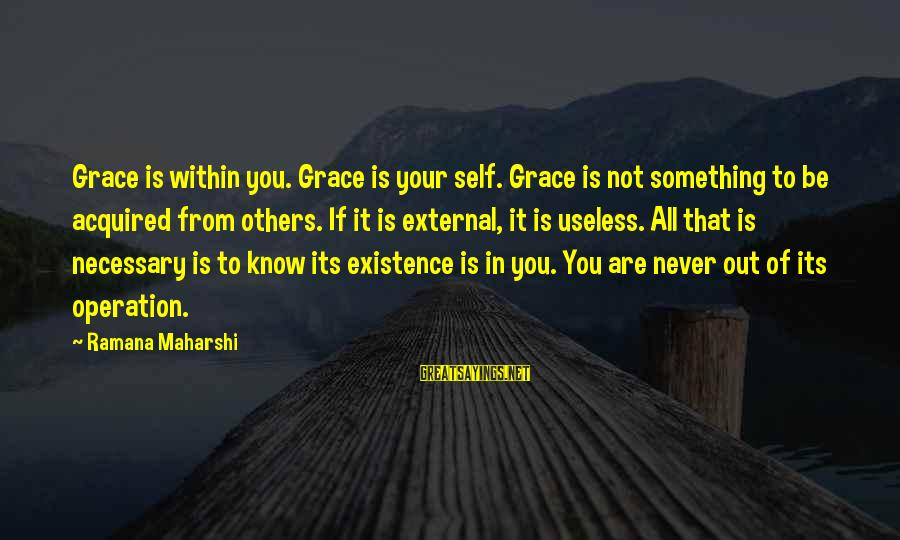 Schulenberg Sayings By Ramana Maharshi: Grace is within you. Grace is your self. Grace is not something to be acquired