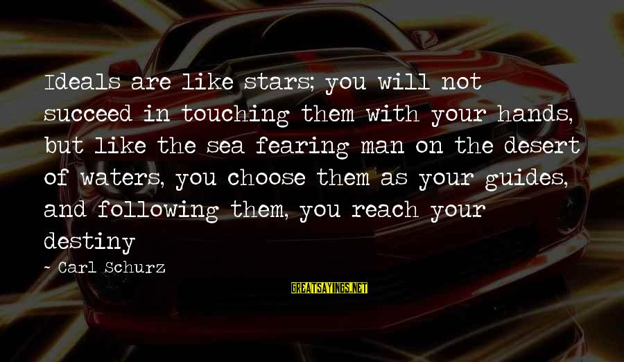 Schurz Sayings By Carl Schurz: Ideals are like stars; you will not succeed in touching them with your hands, but