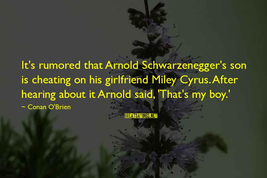 Schwarzenegger's Sayings By Conan O'Brien: It's rumored that Arnold Schwarzenegger's son is cheating on his girlfriend Miley Cyrus. After hearing