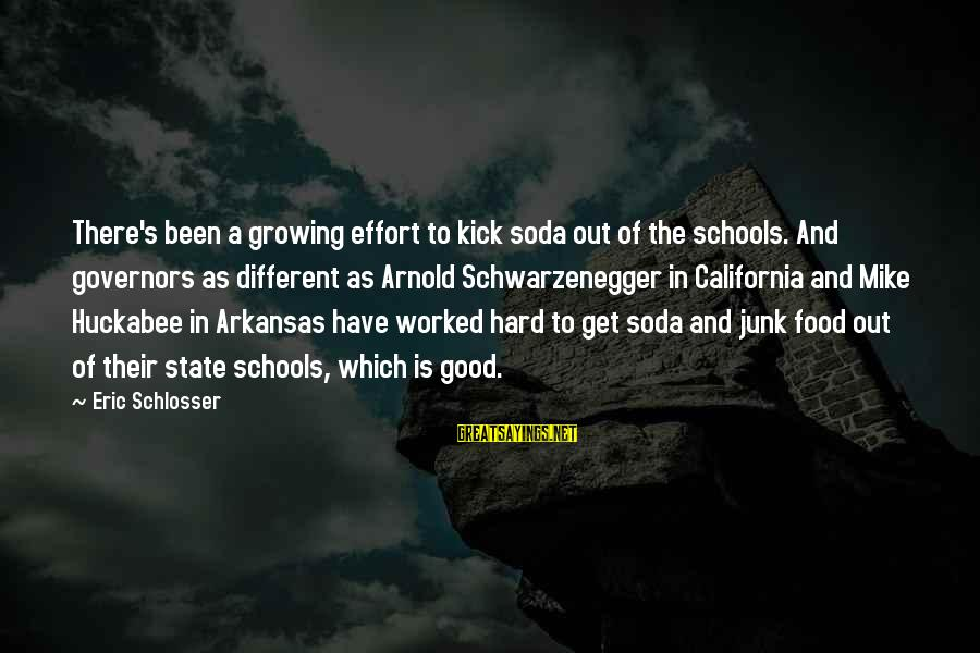 Schwarzenegger's Sayings By Eric Schlosser: There's been a growing effort to kick soda out of the schools. And governors as