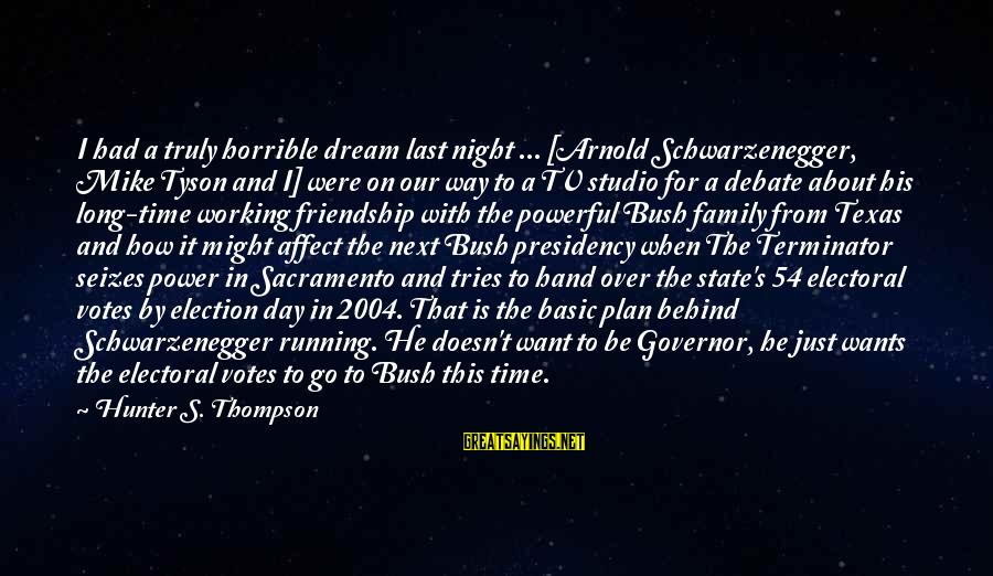 Schwarzenegger's Sayings By Hunter S. Thompson: I had a truly horrible dream last night ... [Arnold Schwarzenegger, Mike Tyson and I]