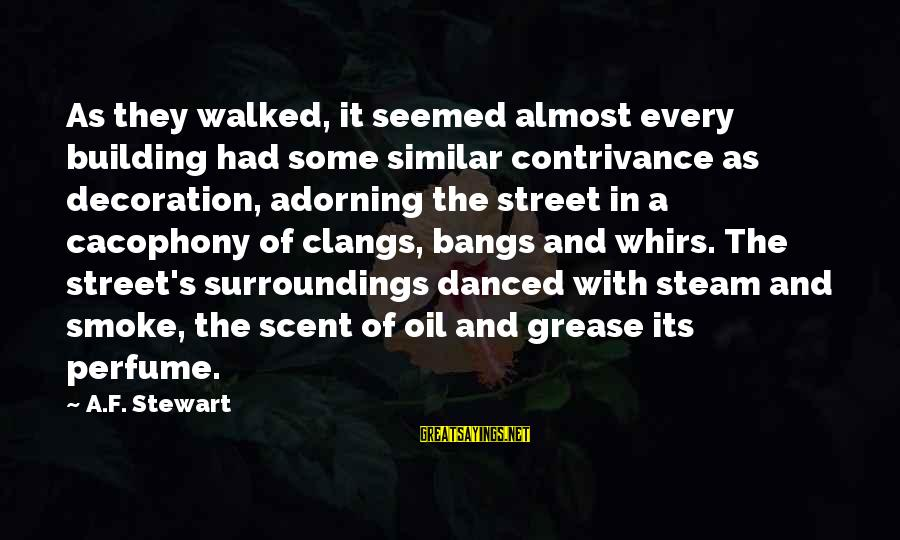 Science And Literature Sayings By A.F. Stewart: As they walked, it seemed almost every building had some similar contrivance as decoration, adorning