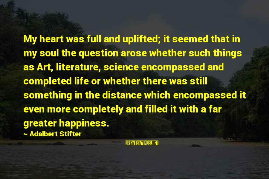 Science And Literature Sayings By Adalbert Stifter: My heart was full and uplifted; it seemed that in my soul the question arose
