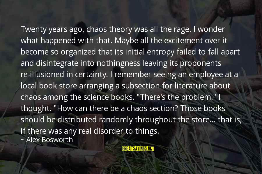 Science And Literature Sayings By Alex Bosworth: Twenty years ago, chaos theory was all the rage. I wonder what happened with that.