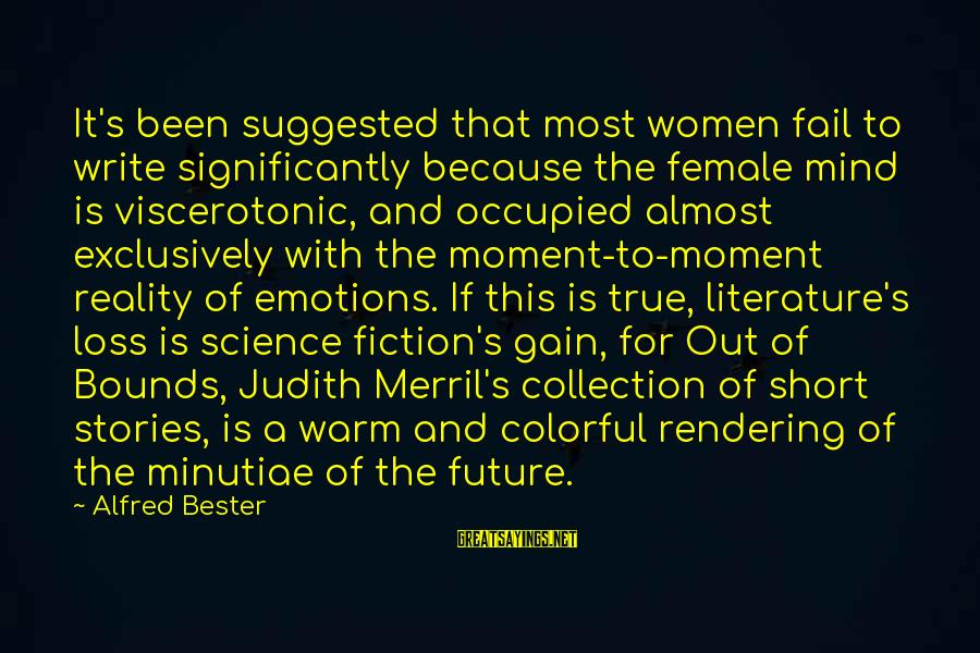 Science And Literature Sayings By Alfred Bester: It's been suggested that most women fail to write significantly because the female mind is