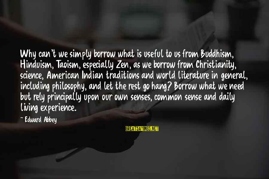 Science And Literature Sayings By Edward Abbey: Why can't we simply borrow what is useful to us from Buddhism, Hinduism, Taoism, especially