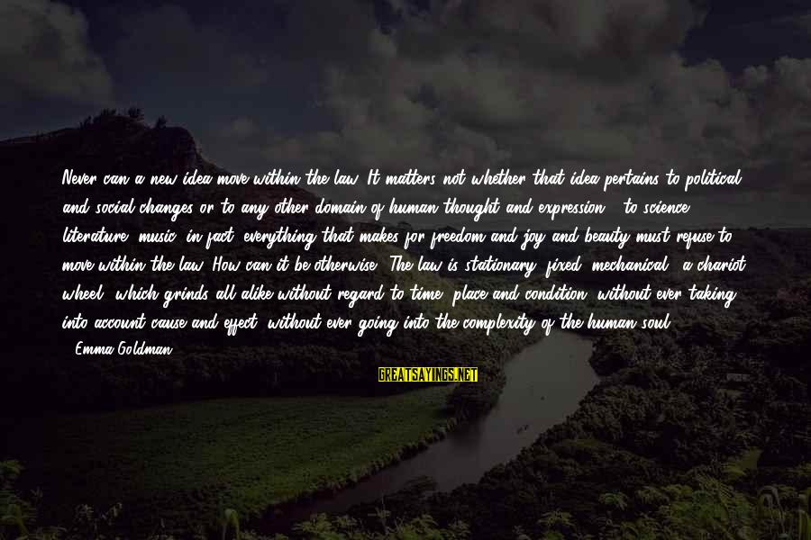 Science And Literature Sayings By Emma Goldman: Never can a new idea move within the law. It matters not whether that idea